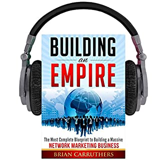 Building an Empire     The Most Complete Blueprint to Building a Massive Network Marketing Business              Written by:                                                                                                                                 Brian Carruthers                               Narrated by:                                                                                                                                 Brian Carruthers                      Length: 6 hrs and 24 mins     19 ratings     Overall 4.9