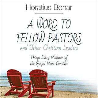 A Word to Fellow Pastors and Other Christian Leaders     Things Every Minister of the Gospel Must Consider              Written by:                                                                                                                                 Horatius Bonar                               Narrated by:                                                                                                                                 Saethon Williams                      Length: 2 hrs and 2 mins     Not rated yet     Overall 0.0
