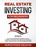 Real Estate Investing Books! - Real Estate Investing for Beginners (2 in 1): Build Your Property Empire & Passive Income With Rental Properties (& Managing Them) + Negotiation, Tax Strategies & AirBnB