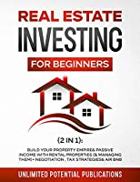 Real Estate Investing for Beginners (2 in 1): Build Your Property Empire & Passive Income With Rental Properties (& Managing Them) + Negotiation, Tax Strategies & AirBnB