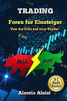Trading: Von der Pike auf zum Trader - Forex Trading fuer Einsteiger, Technische Analyse, Psychologie und Strategien (German Version)