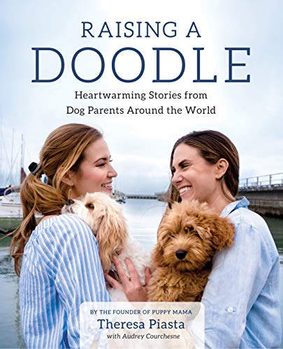 Raising a Doodle: Heartwarming Stories from Dog Parents Around the...