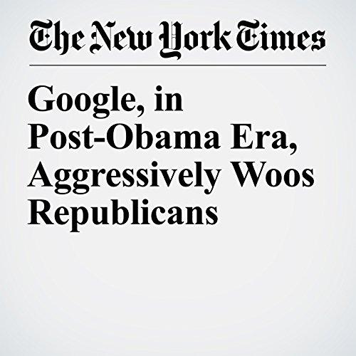 Google, in Post-Obama Era, Aggressively Woos Republicans copertina