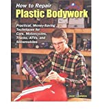 How to Repair Plastic Bodywork: Practical, Money-Saving Techniques for Cars, Motorcycles, Trucks, ATVs, and Snowmobiles (Tech Series)