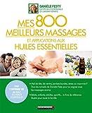 Mes 800 meilleurs massages et applications aux huiles essentielles (BIBLE)