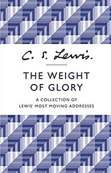 The Weight of Glory  A Collection of Lewis  Most Moving Addresses Paperback October 24 2013