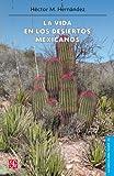 La vida en los desiertos mexicanos (Ciencia Para Todos nº 213)