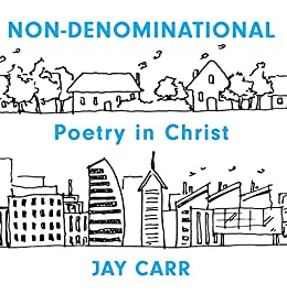 Non-Denominational: Poetry In Christ by [Jay Carr]
