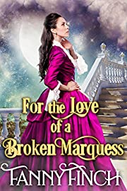 For the Love of a Broken Marquess: A Clean & Sweet Regency Historical Romance Novel