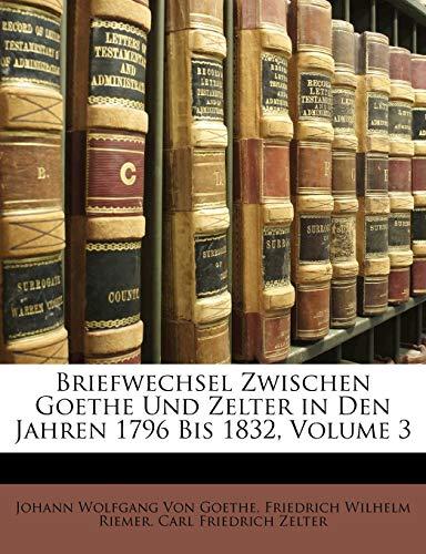Briefwechsel Zwischen Goethe Und Zelter in Den Jahren 1796 Bis 1832, Volume 3