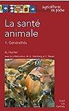 La santé animale: 1. Généralités (Agricultures tropicales en poche) (French Edition)