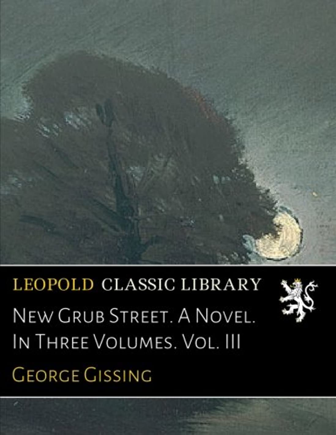 北西残忍なエールNew Grub Street. A Novel. In Three Volumes. Vol. III