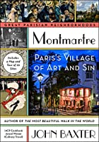 Montmartre: Paris's Village of Art and Sin (Great Parisian Neighborhoods)