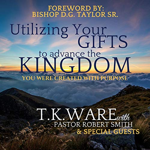 Utilizing Your Gifts to Advance the Kingdom  By  cover art