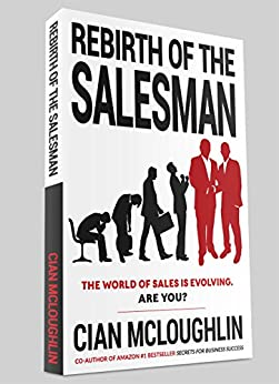 Rebirth of the Salesman: The World of Sales is Evolving. Are You? by [Cian McLoughlin]
