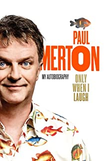 Paul Merton - Only When I Laugh: My Autobiography