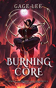 Burning Core (School of Swords and Serpents Book 4) by [Gage Lee]