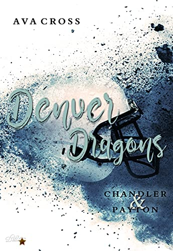 Denver Dragons: Chandler und Payton (Denver-Dragons-Football-Reihe 2)