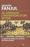 Al Andalous, l'invention d'un mythe - La réalité historique de l'Espagne des trois cultures