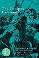 The Oedipus Casebook: Reading Sophocles' Oedipus the King (Studies in Violence, Mimesis, & Culture)