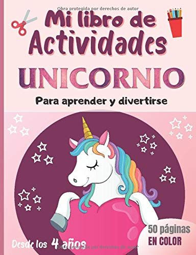 Mi libro de actividades Unicornio para aprender y divertirse, desde los 4 años: 50 páginas en color para aprender a escribir letras y números, juegos, colorear, cortar, puzzles… Tema Unicornios