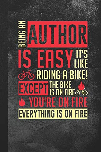Being An Author Is Easy, It's Like Riding A Bike! Except The Bike Is On Fire: Blank Lined Notebook Journal for Author to Write In