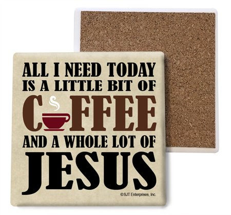 SJT ENTERPRISES, INC. All I Need Today is a Little bit of Coffee and a Whole lot of Jesus Absorbent Stone Coasters, 4-inch (4-Pack) (SJT04001)
