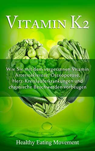 Vitamin K2: Wie Sie mit dem vergessenen Vitamin Arteriosklerose, Osteoporose, Herz-Kreislauferkrankungen und chronische Beschwerden vorbeugen (German Edition)