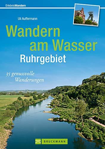 Wandern am Wasser - Ruhrgebiet: Die Naturschönheit des Ruhrgebiets entlang der Flüsse, Kanäle und Seen mit den schönsten Wanderungen, eindrucksvollen Bildern und Wissenswertes (Erlebnis Wandern)