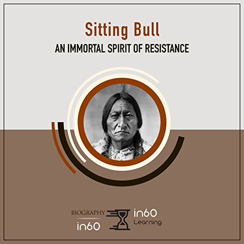 Sitting Bull: An Immortal Spirit of Resistance audiobook cover art
