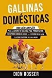Gallinas domésticas: Una guía completa para la crianza de gallinas para principiantes, incluyendo consejos sobre la elección de la raza y la construcción del gallinero