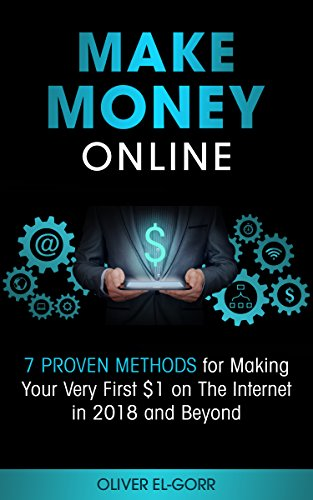 Make Money Online: 7 Proven Methods for Making Your Very...