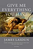 Give Me Everything You Have: On Being Stalked (English Edition)