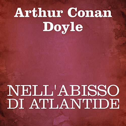 Nell'abisso di Atlantide [In the Abyss of Atlantis (The Maracot Deep)] audiobook cover art