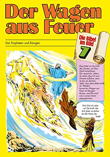 Der Wagen aus Feuer: Von Propheten und Königen (Die Bibel im Bild / Biblische Geschichten im Abenteuercomic-Stil)