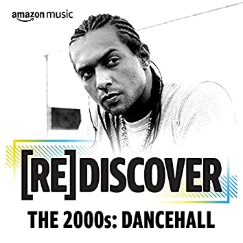 REDISCOVER The 2000s: Dancehall