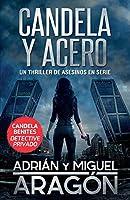 Candela y acero: Un thriller de asesinos en serie (Candela Benites Detective Privado)
