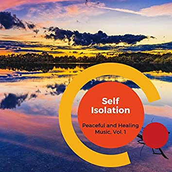 Self Isolation - Peaceful And Healing Music, Vol. 1