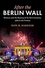 After the Berlin Wall: Memory and the Making of the New Germany, 1989 to the Present (English Edition)