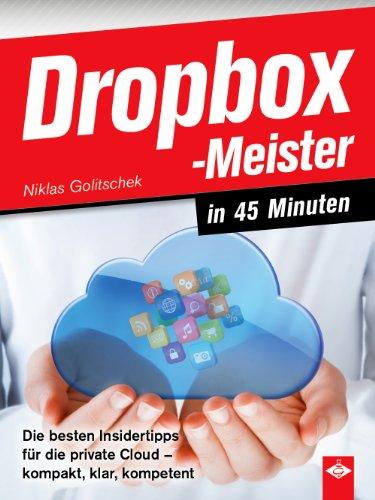 Dropbox-Meister in 45 Minuten: Das kompakte und kompetente Dropbox-Buch zum Sparpreis (PC-Tipps 1)