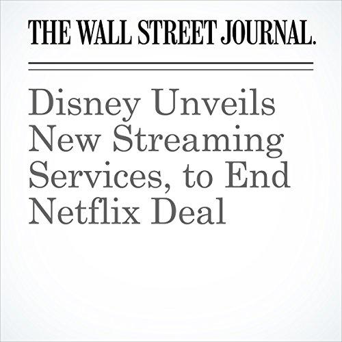 Disney Unveils New Streaming Services, to End Netflix Deal | Erich Schwartzel