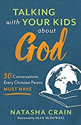 Talking with Your Kids about God: 30 Conversations Every Christian Parent Must Have by Natasha Crain book cover book review by Christian Women Apologosts