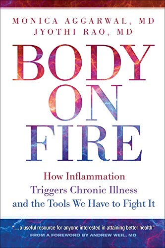 Body on Fire: How Inflammation Triggers Chronic Illness and the Tools We Have to Fight It by [Monica Aggarwal , Jyothi Rao]