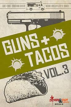 Guns + Tacos Vol. 3 (Guns + Tacos Compilation Volumes) by [Michael Bracken, Trey R. Barker, Eric Beetner, Alec Cizak]