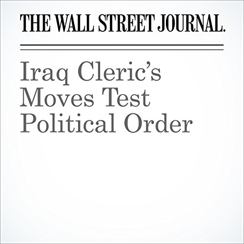 Iraq Cleric's Moves Test Political Order audiobook cover art