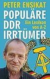 Populäre DDR-Irrtümer: Ein Lexikon von A-Z