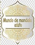 Mundo de mandala adulto: Libro de Colorear Mandalas de Colorear para Adultos, Excelente Pasatiempo anti estrés para relajarse con bellísimas Mandalas