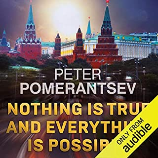 Nothing Is True and Everything Is Possible     Adventures in Modern Russia              By:                                                                                                                                 Peter Pomerantsev                               Narrated by:                                                                                                                                 Leighton Pugh                      Length: 8 hrs and 44 mins     126 ratings     Overall 4.5