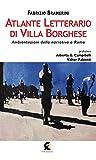 Atlante letterario di Villa Borghese. Ambientazioni della narrativa a...
