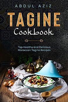 Tagine Cookbook  Top Healthy And Delicious Moroccan Tagine Recipes